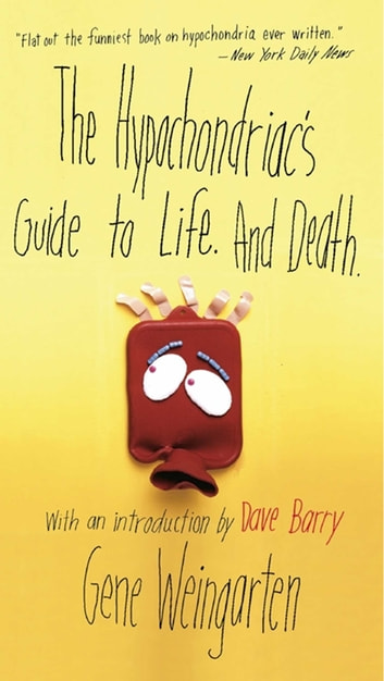 The Hypochondriac's Guide to Life. And Death. eBook by Gene Weingarten