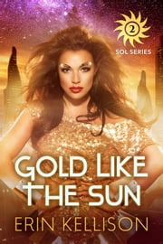 Gold Like the Sun - Sol Series 2 ebook by Erin Kellison