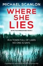 Where She Lies - A gripping Irish detective thriller with a stunning twist 電子書籍 by Michael Scanlon
