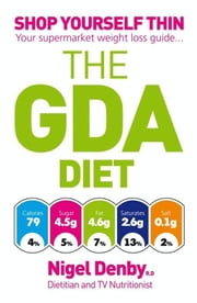 The GDA Diet - Shop Yourself Thin - Your Supermarket Weight Loss Guide... ebook by Nigel Denby