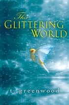 This Glittering World - A Novel ebook by T. Greenwood
