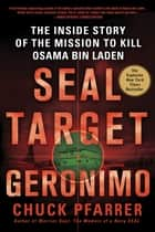 SEAL Target Geronimo - The Inside Story of the Mission to Kill Osama bin Laden ebook by Chuck Pfarrer