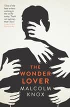 The Wonder Lover ebook by Malcolm Knox