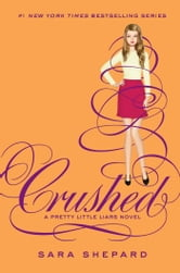 Pretty Little Liars #13: Crushed ebook by Sara Shepard