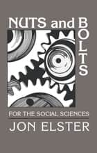 Nuts and Bolts for the Social Sciences ebook by Jon Elster