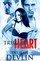 True Heart ebook by Delilah Devlin