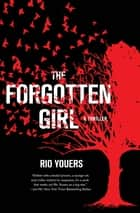 The Forgotten Girl - A Thriller ebook by Rio Youers