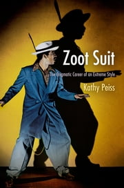 Zoot Suit - The Enigmatic Career of an Extreme Style ebook by Kathy Peiss