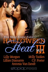 Halloween Heat III - An Anthology of Erotic Paranormal Romance ebook by Lilly Morgan, Milly Taiden, Lillian Diamante, C. P. Foster, Antonia Van Zandt