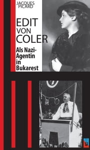 Edit von Coler - Als Nazi-Agentin in Bukarest ebook by Jacques Picard