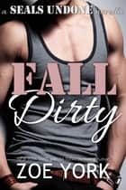 Fall Dirty ebook by Zoe York