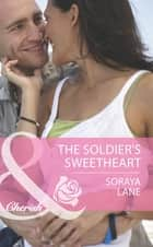 The Soldier's Sweetheart (Mills & Boon Cherish) (The Larkville Legacy, Book 7) ebook by Soraya Lane