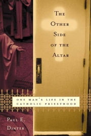The Other Side of the Altar - One Man's Life in the Catholic Priesthood ebook by Paul E. Dinter