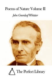 Poems of Nature Volume II ebook by John Greenleaf Whittier