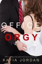 Office Orgy ebook by Katia Jordan