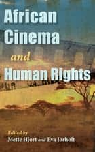 African Cinema and Human Rights eBook by Mette Hjort, Eva Jørholt