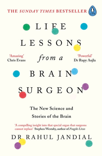 Life Lessons from a Brain Surgeon - The New Science and Stories of the Brain ebook by Dr Rahul Jandial