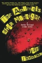 The Animals After Midnight - A Darby Holland Crime Novel ebook by Jeff Johnson