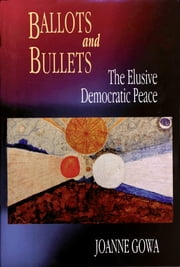 Ballots and Bullets - The Elusive Democratic Peace ebook by Joanne Gowa