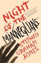 Night of the Mannequins ebook by Stephen Graham Jones