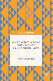 What Went Wrong With Money Laundering Law? ebook by Peter Alldridge