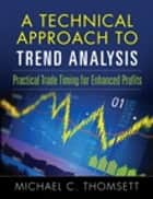 A Technical Approach To Trend Analysis ebook by Michael C. Thomsett