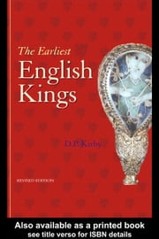 The Earliest English Kings ebook by Kirby, D. P.