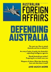 Defending Australia - Australian Foreign Affairs; Issue 4 ebook by Jonathan Pearlman