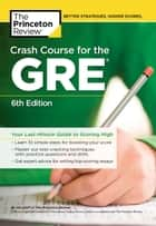 Crash Course for the GRE, 6th Edition - Your Last-Minute Guide to Scoring High ebook by Princeton Review