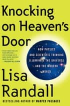 Knocking on Heaven's Door - How Physics and Scientific Thinking Illuminate the Universe and the Modern World eBook by Lisa Randall