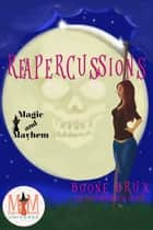 Reapercussions: Magic and Mayhem Universe - Poppy Carlyle Chronicles ebook by Boone Brux