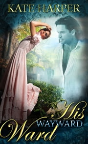 His Wayward Ward: A Regency Novella ebook by Kate Harper