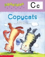 AlphaTales: C: Copycats: An Irresistible Animal Storybook That Builds Phonemic Awareness & Teaches All About the Letter C! ebook by Fleming, Maria