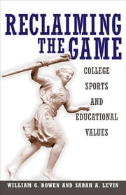 Reclaiming the Game - College Sports and Educational Values ebook by William G. Bowen,Sarah A. Levin,James L. Shulman,Colin G. Campbell,Susanne C. Pichler,Martin A. Kurzweil