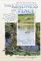 The Kindness of Place: 20 Years in West Cork ebook by Damien   Enright