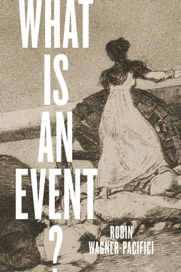 What Is an Event? ebook by Robin Wagner-Pacifici
