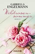Wildrosensommer - Roman ebook by Gabriella Engelmann