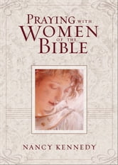 Praying with Women of the Bible ebook by Nancy Kennedy