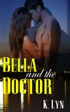Bella and the Doctor ebook by K. Lyn