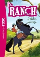 Le Ranch 01 - L'étalon sauvage ebook by Christelle Chatel, Télé Images Kids