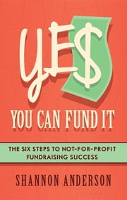 YES You Can Fund It - the six steps to not-for-profit fundraising success ebook by Shannon Anderson