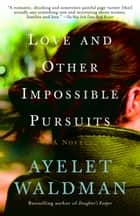 Love and Other Impossible Pursuits ebook by Ayelet Waldman