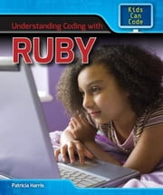 Understanding Coding with Ruby ebook by Harris, Patricia