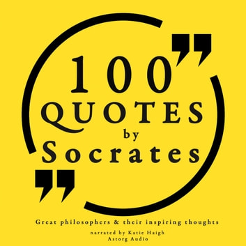 100 quotes by Socrates - Great philosophers & their inspiring thoughts audiobook by Socrates