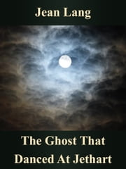 The Ghost That Danced At Jethart ebook by Jean Lang