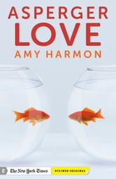 Asperger Love: Searching for Romance When You're Not Wired to Connect ebook by Amy Harmon