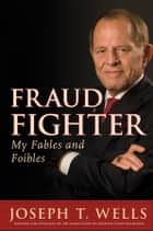 Fraud Fighter - My Fables and Foibles ebook by Joseph T. Wells