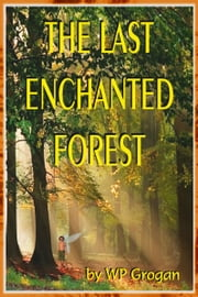 The Last Enchanted Forest ebook by W.P. Grogan
