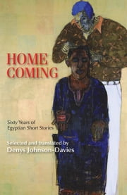 Homecoming: Sixty Years of Egyptian Short Stories ebook by Denys Johnson-Davies