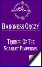 Triumph of the Scarlet Pimpernel ebook by Baroness Orczy